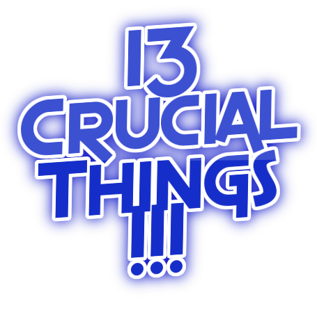 13 Crucial Things!!!