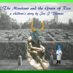 The Minotaur and the Grain of Rice