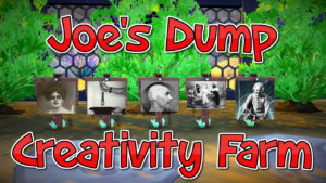 Joe's Dump Creativity Farm!