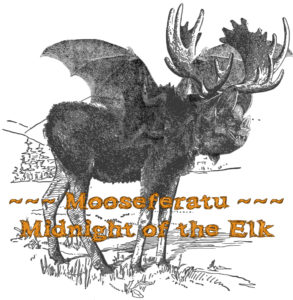Mooseferatu: Midnight of the Elk (Joe's Dump)