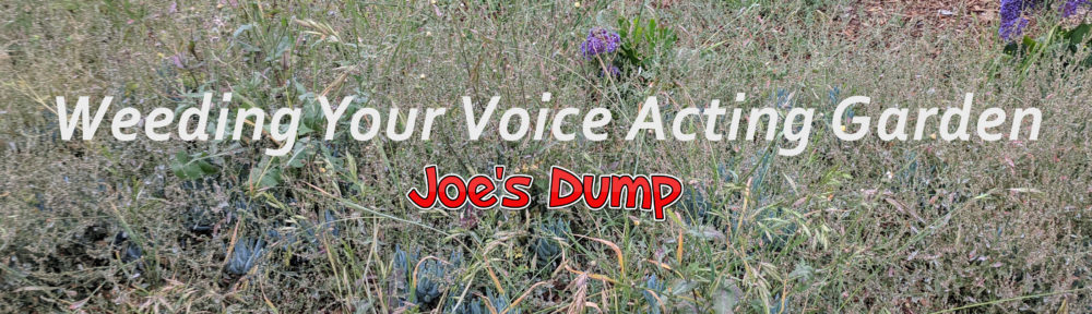 Weeding Your Voice Acting Garden: Joe's Dump